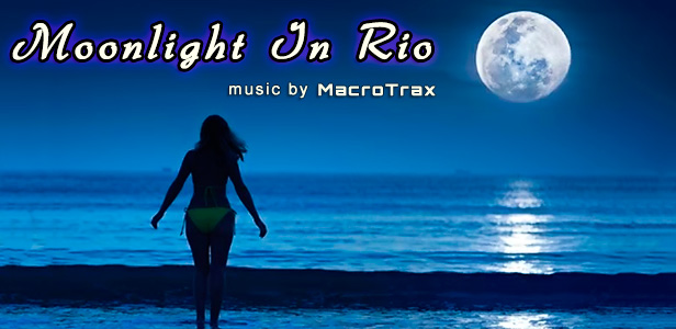 Moonlight In Rio ~ music by MacroTrax