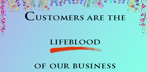Customers are lifeblood of our business