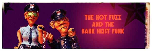 The Hot Fuzz and the Bank Heist Funk - 1
