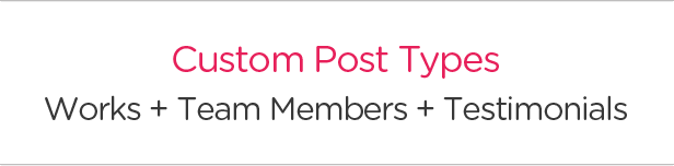 Custom Post Types. Works + Team Members + Testimonials