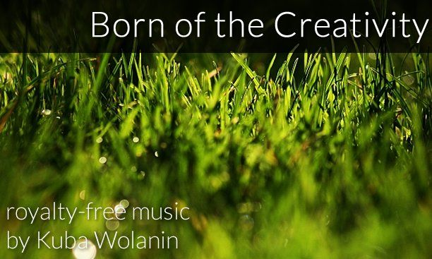 Born of the Creativity (royalty-free track) music by Kuba Wolanin