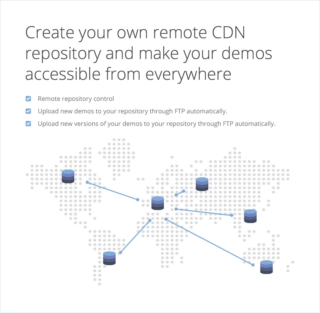 Create your own remote CDN repository and make your demos accessible from everywhere.