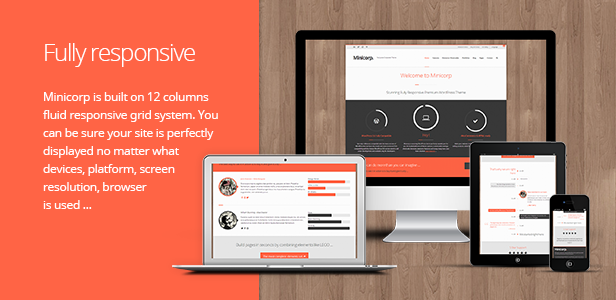 Fully responsive. Minicorp is built on 12 columns fluid responsive grid system. You can be sure your site is perfectly displayed no matter what devices, platform, screen resolution, browser is used …