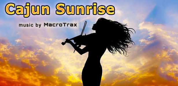 Cajun Sunrise ~ Music by MacroTrax