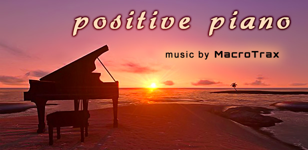 Positive Piano ~ Music by MacroTrax