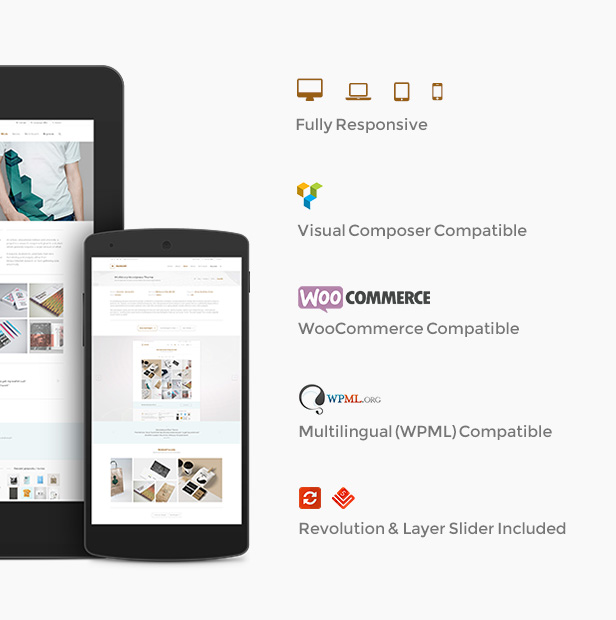 Fully Responsive, Visual Composer Compatible, WooCommerce Compatible, Multilingual (WPML) Compatible, Revolution & Layer Slider Included