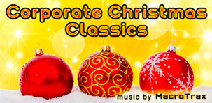 Corporate Christmas Classics  ~ Music by MacroTrax