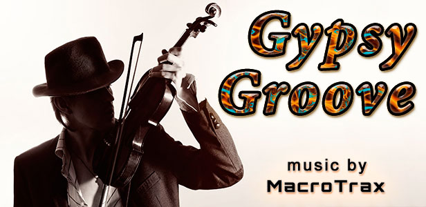 Gypsy Groove ~ Music by MacroTrax