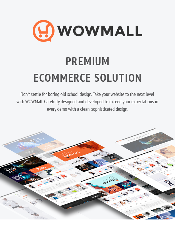 Premium Ecommerce Solution. Don't settle for boring old school design. Take your website to the next level with WOWMall. Carefully designed and developed to exceed your expectations in every demo with a clean, sophisticated design.