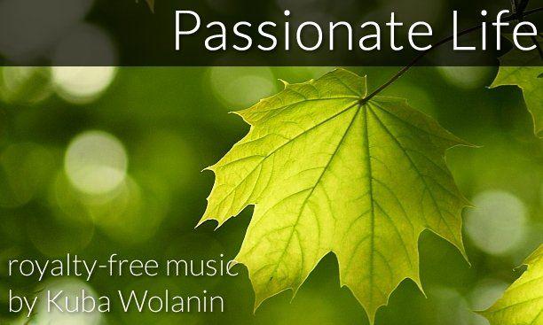 Passionate Life (royalty-free track) music by Kuba Wolanin