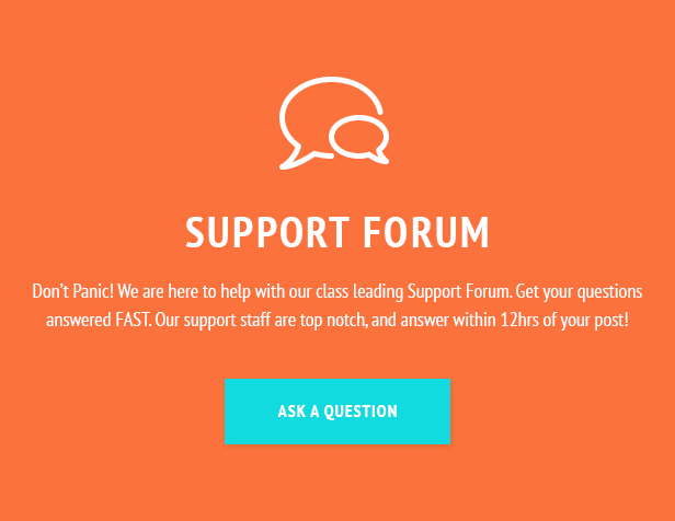Don't Panic! We are here to help with our class leading Support Forum. Get your questions answered FAST. Our support staff are top notch, and answer within 12hrs of your post!
