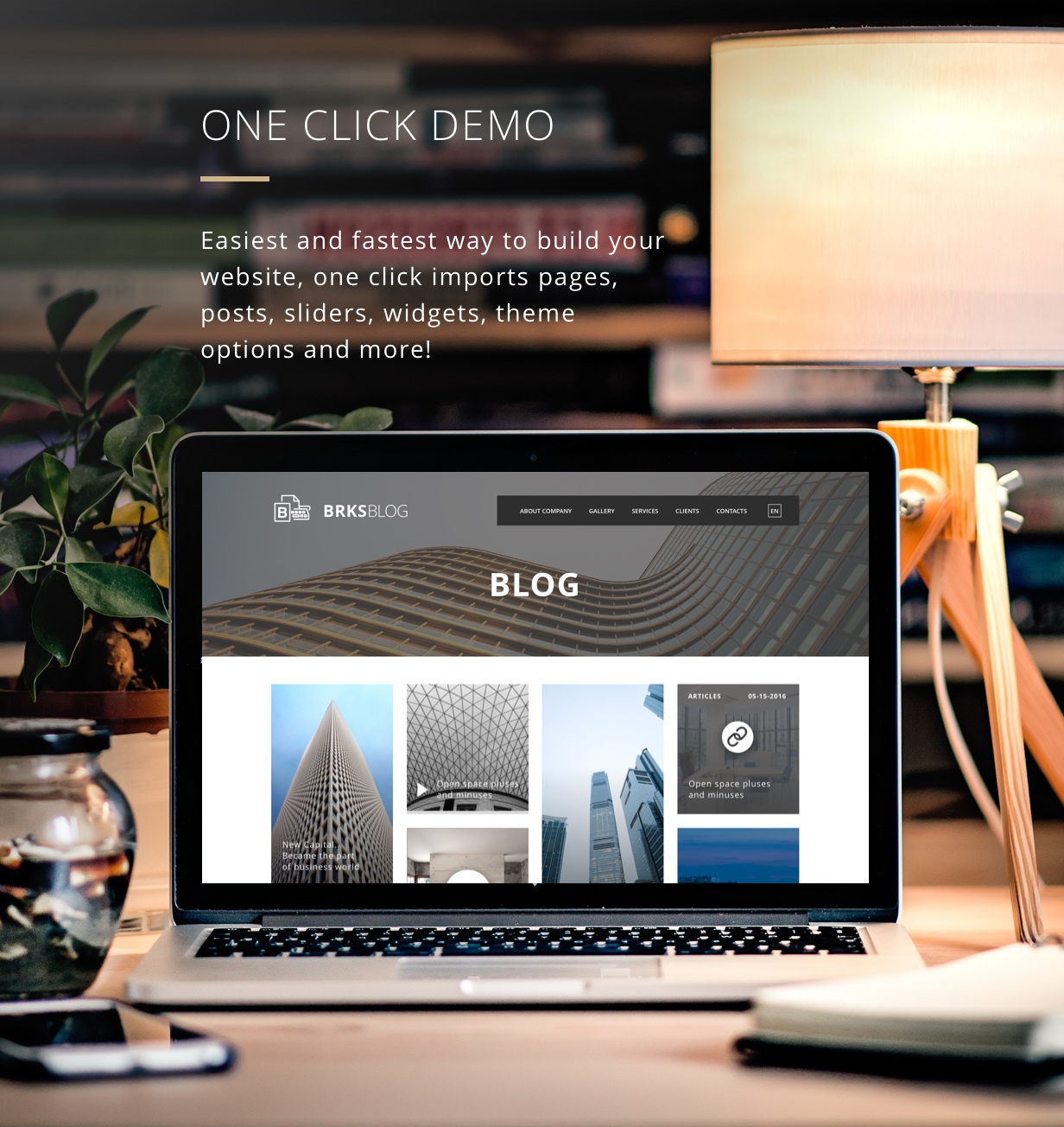 One click demo. Easest and fastest way to build your website.