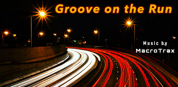 Groove on the Run ~ Music by MacroTrax