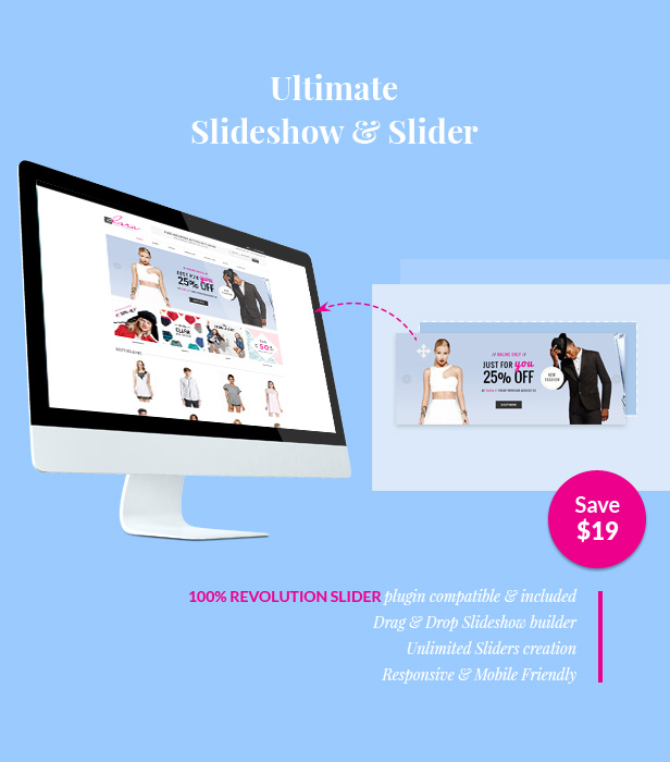 Revolution Slider plugin included for free. 100% Revolution Slider plugin compatible & included. Drag & Drop Slideshow builder. Unlimited Sliders creation. Responsive & Mobile Friendly