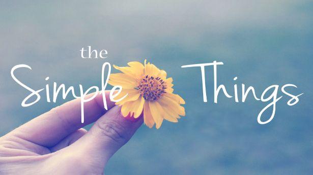 the simple things photo The Simple Things615x345_zpsws5iy4cr.jpg