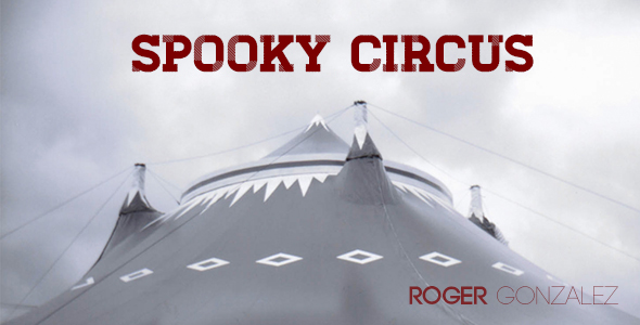 Spooky Circus by Roger Gonzalez