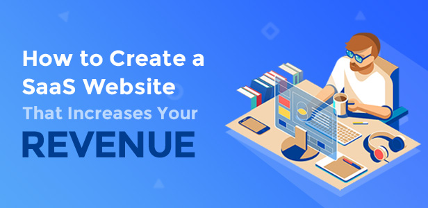 How to Create a SaaS Website That Increases Your Revenue