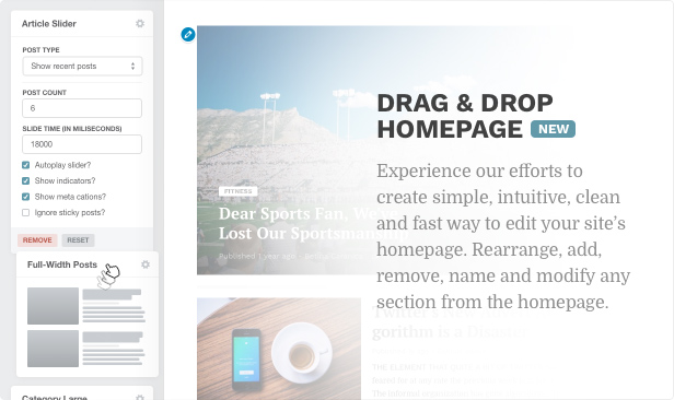 Drag and drop homepage builder. Experience our efforts to create simple, intuitive, clean and fast way to edit your site's homepage. Rearrange, add, remove, name and modify any section from the homepage.