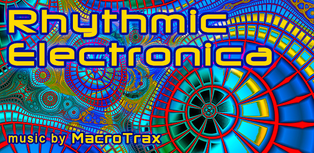Rhythmic Electronica ~ Music by MacroTrax